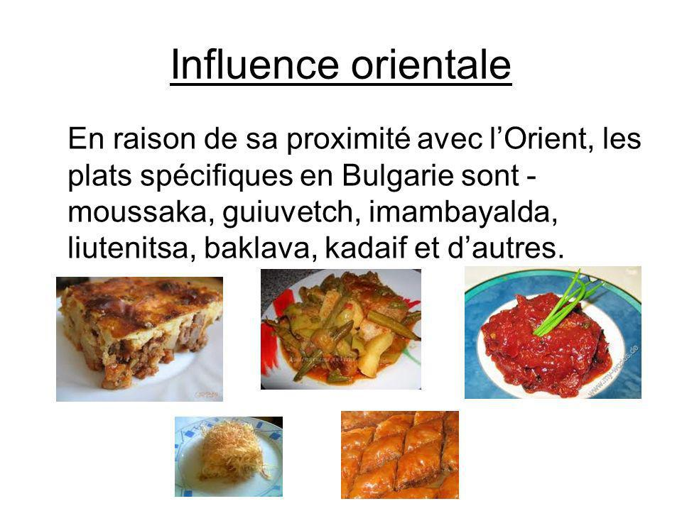 Influence orientale En raison de sa proximité avec lOrient, les plats spécifiques en Bulgarie sont - moussaka, guiuvetch, imambayalda, liutenitsa, bak