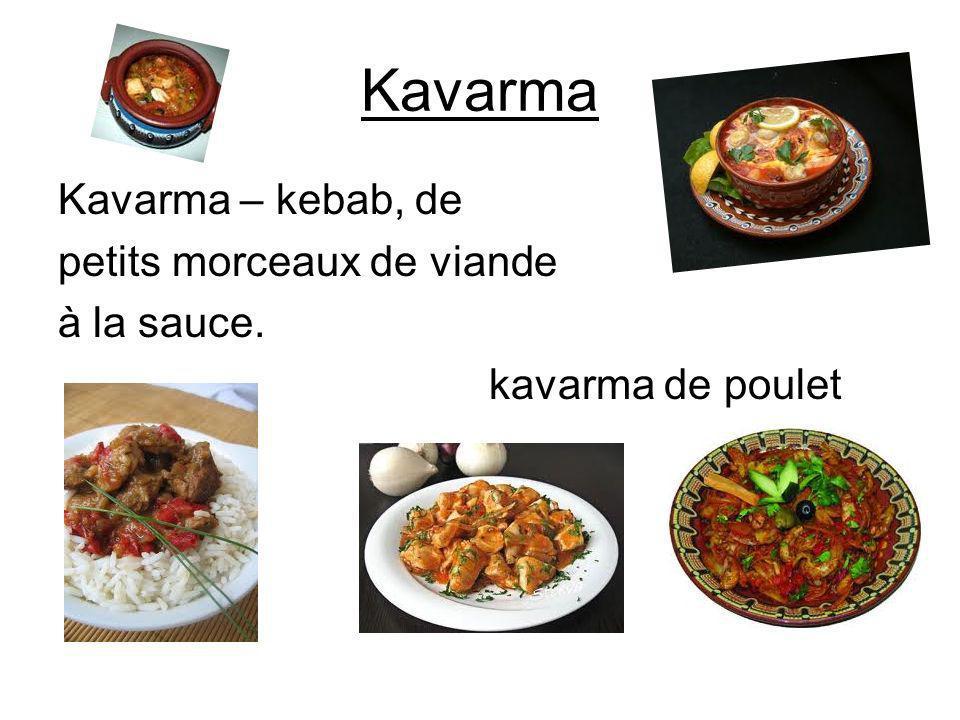 Kavarma Kavarma – kebab, de petits morceaux de viande à la sauce. kavarma de poulet