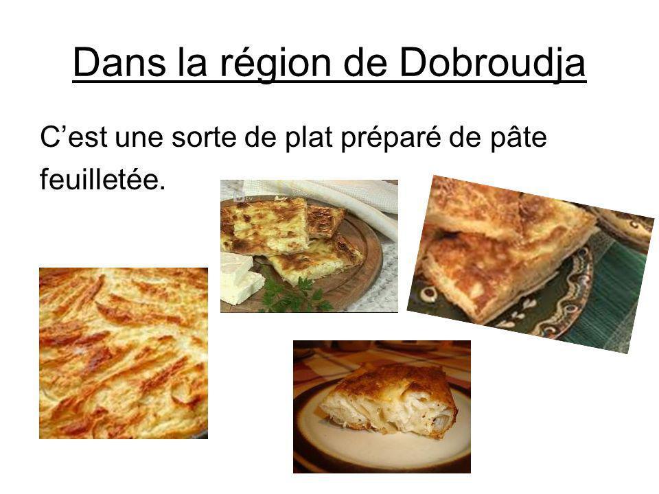 Dans la région de Dobroudja Cest une sorte de plat préparé de pâte feuilletée.