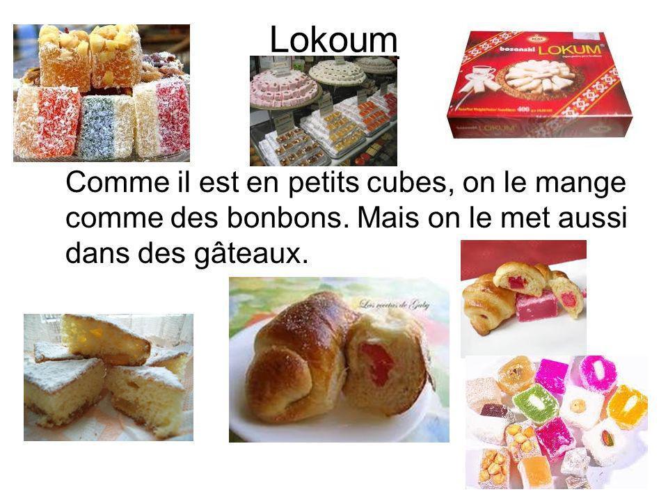 Lokoum Comme il est en petits cubes, on le mange comme des bonbons. Mais on le met aussi dans des gâteaux.