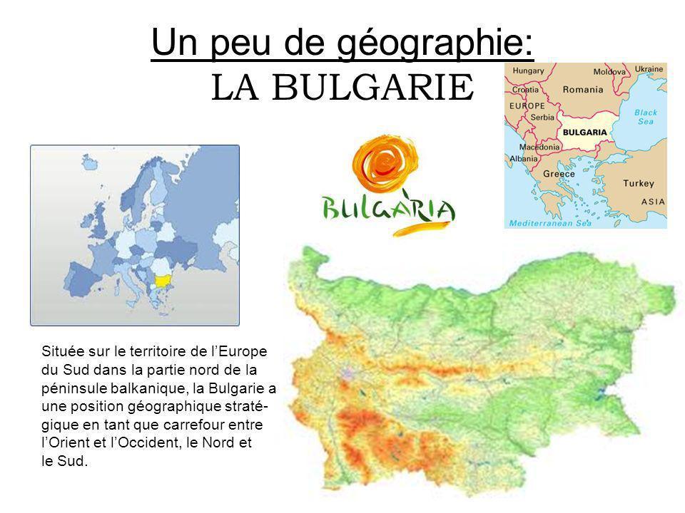 Un peu de géographie: LA BULGARIE Située sur le territoire de lEurope du Sud dans la partie nord de la péninsule balkanique, la Bulgarie a une positio
