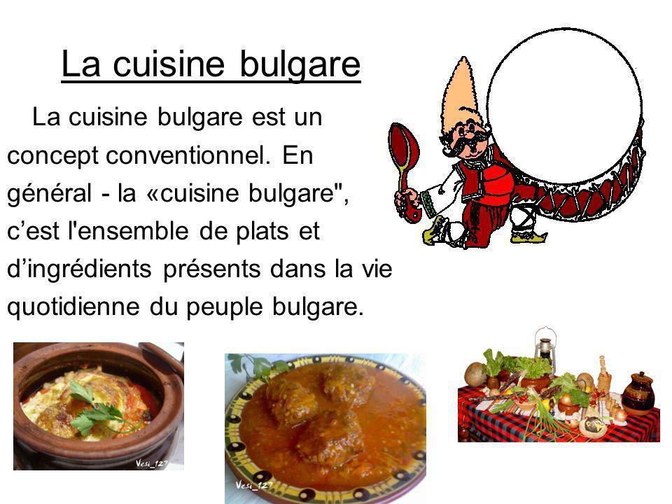 La cuisine bulgare La cuisine bulgare est un concept conventionnel. En général - la «cuisine bulgare