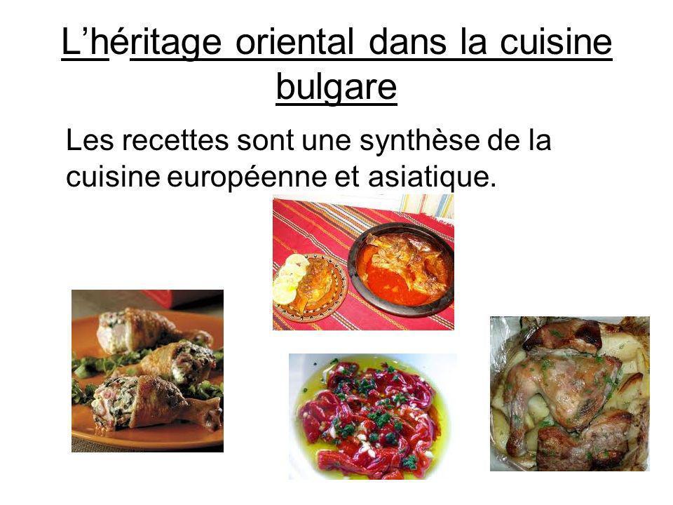 Lhéritage oriental dans la cuisine bulgare Les recettes sont une synthèse de la cuisine européenne et asiatique.
