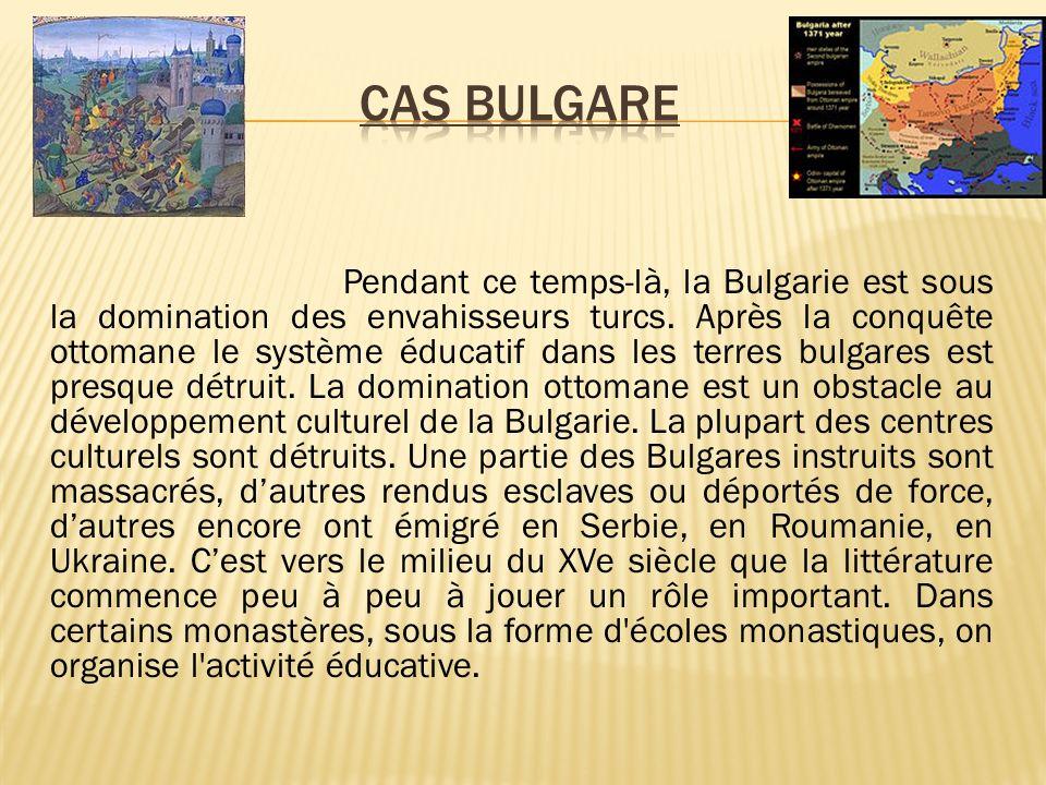 Pendant ce temps-là, la Bulgarie est sous la domination des envahisseurs turcs. Après la conquête ottomane le système éducatif dans les terres bulgare