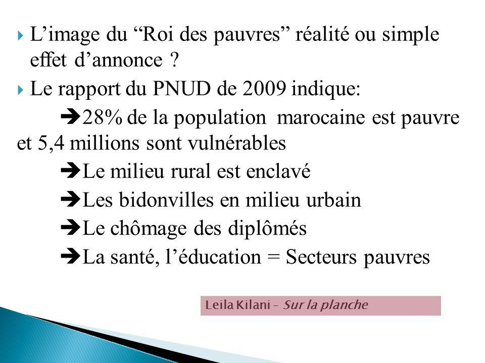 Limage du Roi des pauvres réalité ou simple effet dannonce ? Le rapport du PNUD de 2009 indique: 28% de la population marocaine est pauvre et 5,4 mill