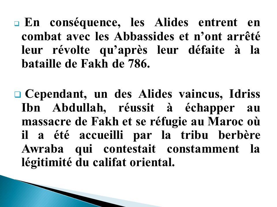 En conséquence, les Alides entrent en combat avec les Abbassides et nont arrêté leur révolte quaprès leur défaite à la bataille de Fakh de 786. Cepend