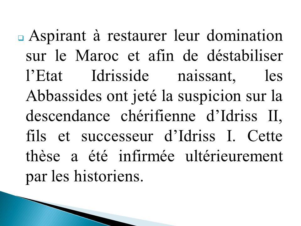 Aspirant à restaurer leur domination sur le Maroc et afin de déstabiliser lEtat Idrisside naissant, les Abbassides ont jeté la suspicion sur la descen