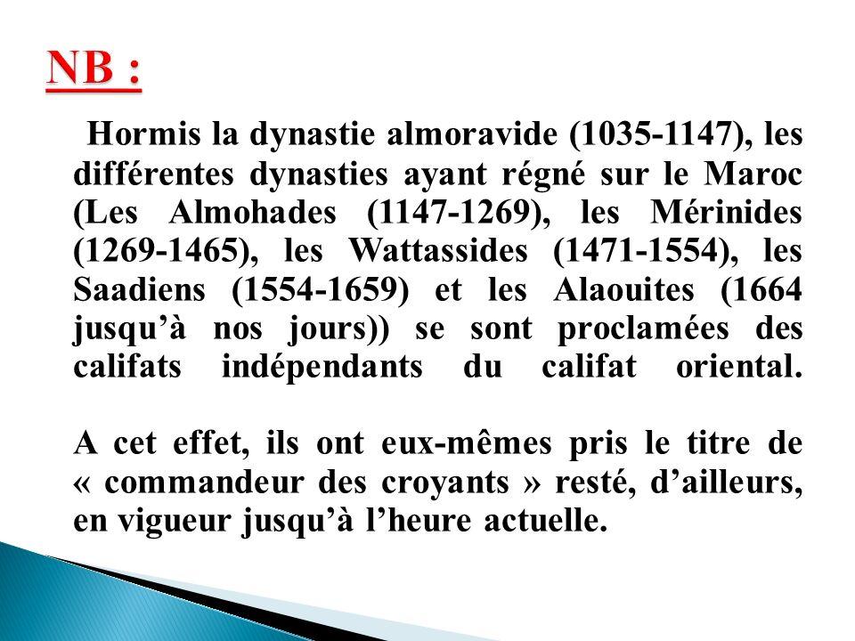 Hormis la dynastie almoravide (1035-1147), les différentes dynasties ayant régné sur le Maroc (Les Almohades (1147-1269), les Mérinides (1269-1465), l
