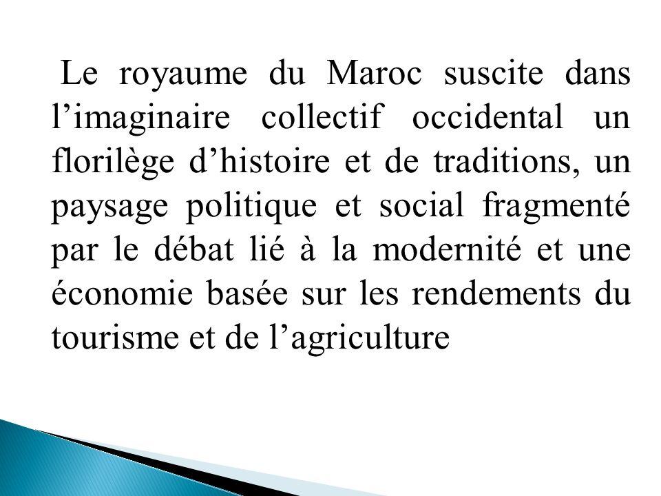 Le royaume du Maroc suscite dans limaginaire collectif occidental un florilège dhistoire et de traditions, un paysage politique et social fragmenté pa