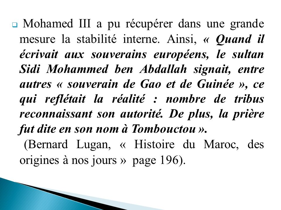 Mohamed III a pu récupérer dans une grande mesure la stabilité interne. Ainsi, « Quand il écrivait aux souverains européens, le sultan Sidi Mohammed b