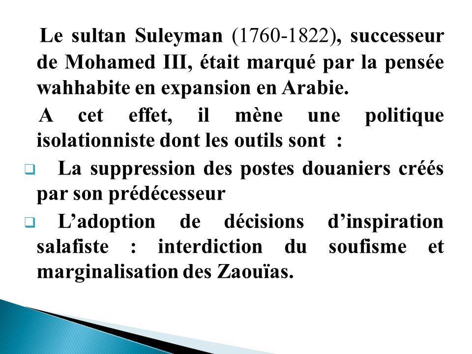 Le sultan Suleyman (1760-1822), successeur de Mohamed III, était marqué par la pensée wahhabite en expansion en Arabie. A cet effet, il mène une polit