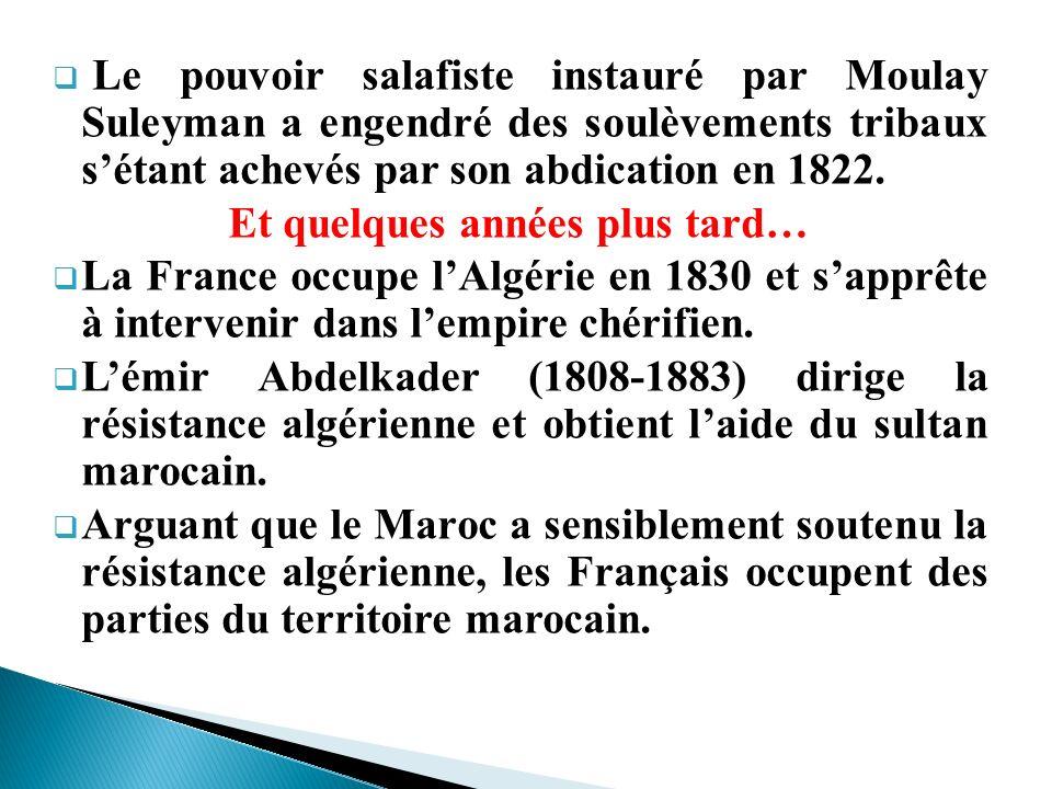 Le pouvoir salafiste instauré par Moulay Suleyman a engendré des soulèvements tribaux sétant achevés par son abdication en 1822. Et quelques années pl