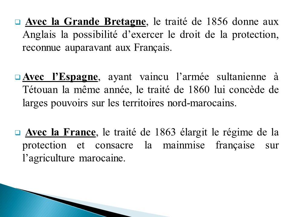Avec la Grande Bretagne, le traité de 1856 donne aux Anglais la possibilité dexercer le droit de la protection, reconnue auparavant aux Français. Avec