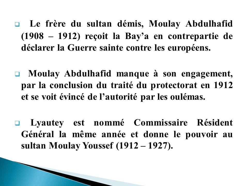 Le frère du sultan démis, Moulay Abdulhafid (1908 – 1912) reçoit la Baya en contrepartie de déclarer la Guerre sainte contre les européens. Moulay Abd