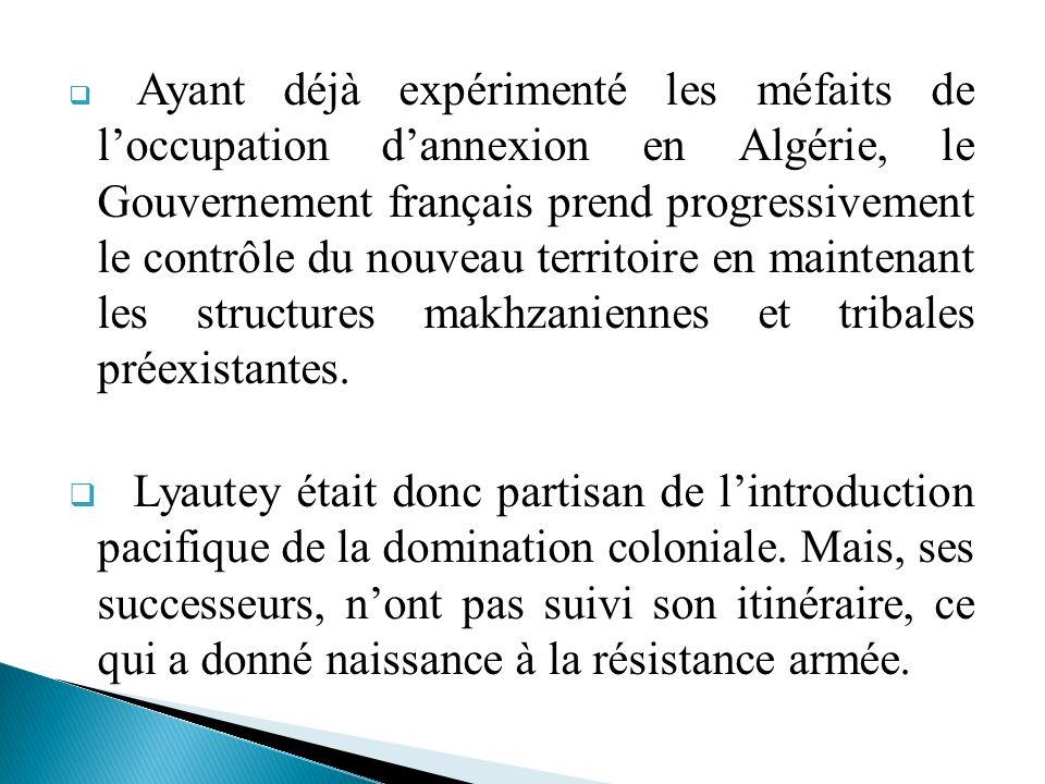 Ayant déjà expérimenté les méfaits de loccupation dannexion en Algérie, le Gouvernement français prend progressivement le contrôle du nouveau territoi