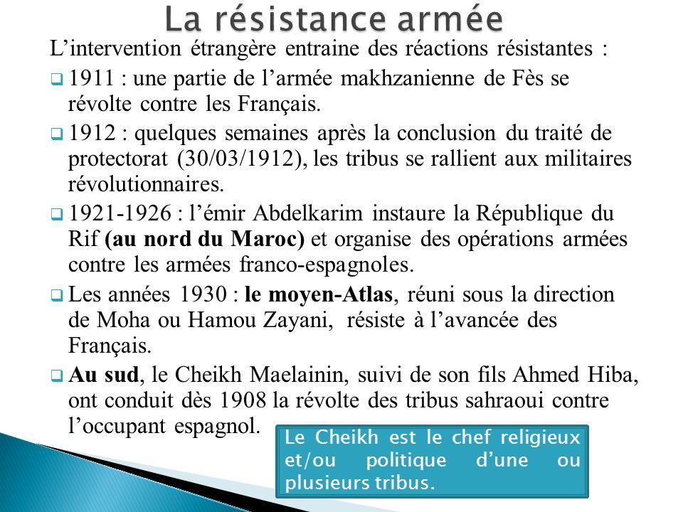 Lintervention étrangère entraine des réactions résistantes : 1911 : une partie de larmée makhzanienne de Fès se révolte contre les Français. 1912 : qu