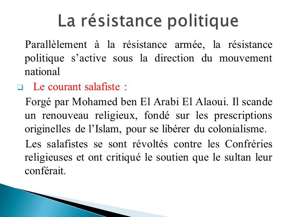 Parallèlement à la résistance armée, la résistance politique sactive sous la direction du mouvement national Le courant salafiste : Forgé par Mohamed