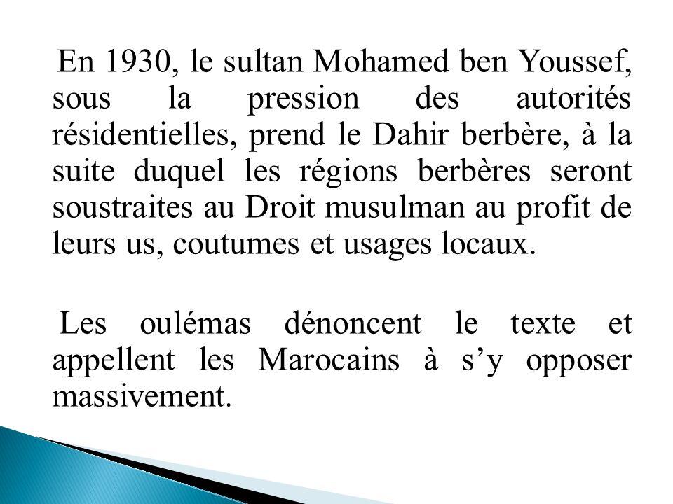 En 1930, le sultan Mohamed ben Youssef, sous la pression des autorités résidentielles, prend le Dahir berbère, à la suite duquel les régions berbères