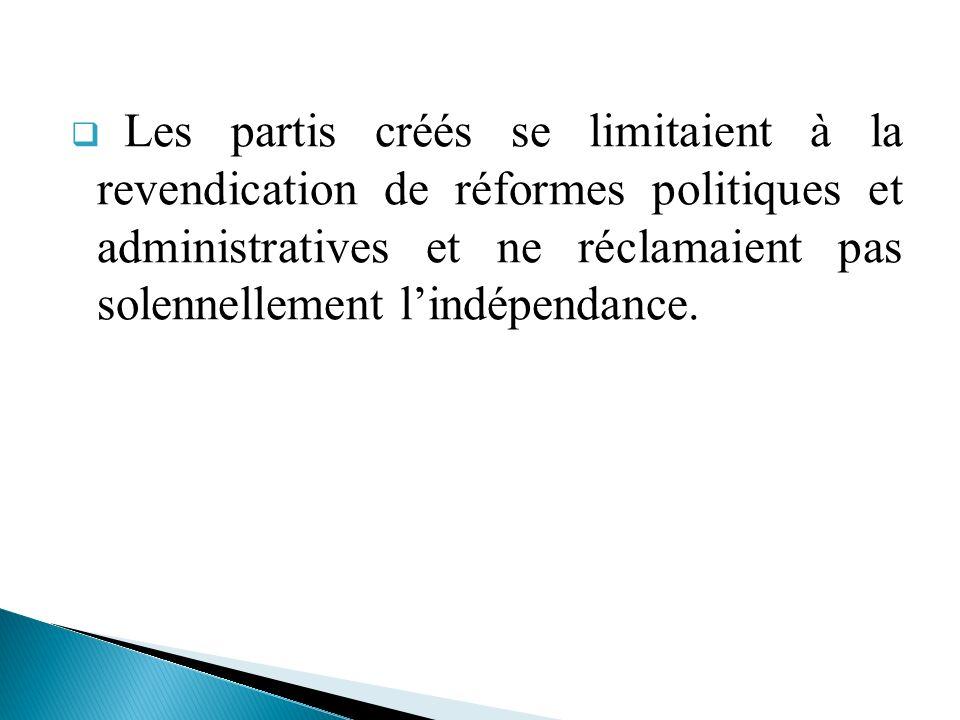 Les partis créés se limitaient à la revendication de réformes politiques et administratives et ne réclamaient pas solennellement lindépendance.