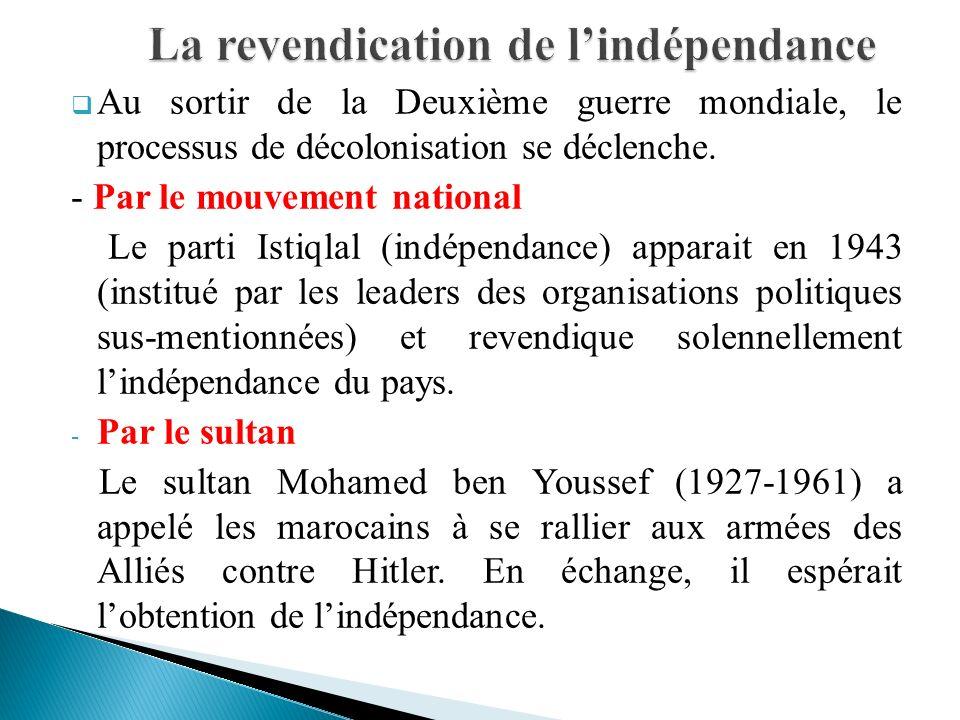 Au sortir de la Deuxième guerre mondiale, le processus de décolonisation se déclenche. - Par le mouvement national Le parti Istiqlal (indépendance) ap