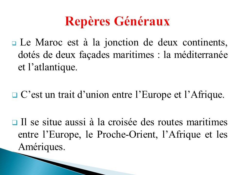 Le Maroc est à la jonction de deux continents, dotés de deux façades maritimes : la méditerranée et latlantique. Cest un trait dunion entre lEurope et