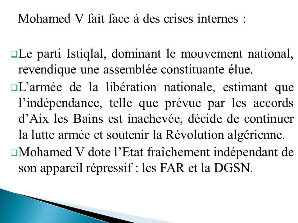 Mohamed V fait face à des crises internes : Le parti Istiqlal, dominant le mouvement national, revendique une assemblée constituante élue. Larmée de l