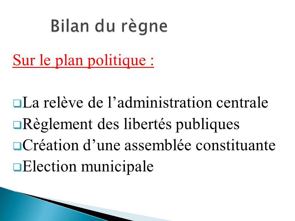 Sur le plan politique : La relève de ladministration centrale Règlement des libertés publiques Création dune assemblée constituante Election municipal