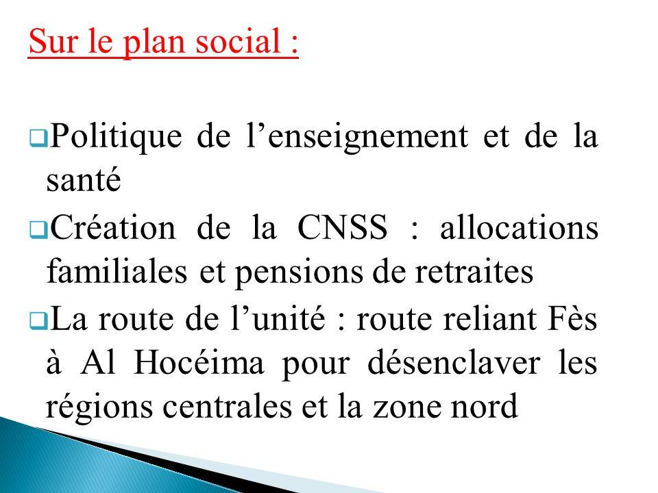 Sur le plan social : Politique de lenseignement et de la santé Création de la CNSS : allocations familiales et pensions de retraites La route de lunit