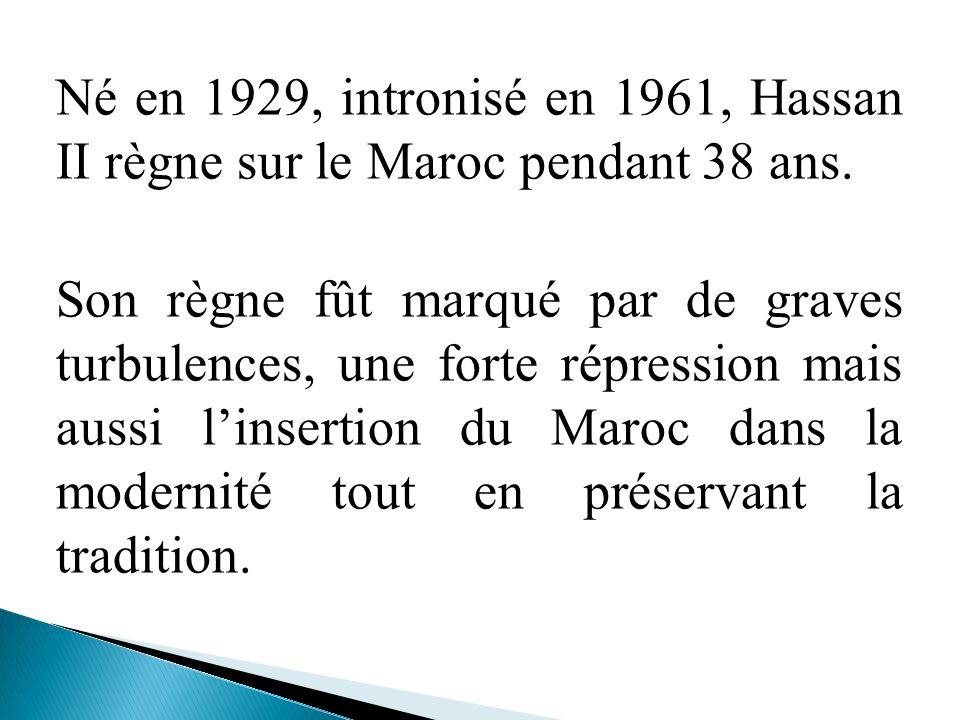 Né en 1929, intronisé en 1961, Hassan II règne sur le Maroc pendant 38 ans. Son règne fût marqué par de graves turbulences, une forte répression mais