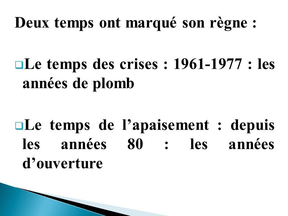 Deux temps ont marqué son règne : Le temps des crises : 1961-1977 : les années de plomb Le temps de lapaisement : depuis les années 80 : les années do
