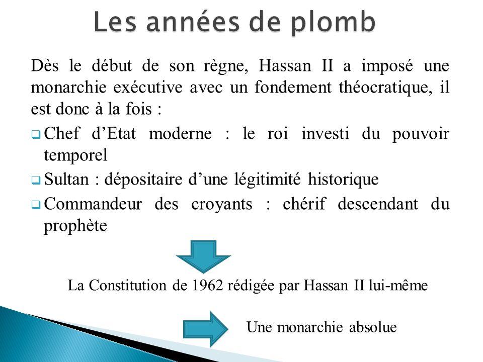 Dès le début de son règne, Hassan II a imposé une monarchie exécutive avec un fondement théocratique, il est donc à la fois : Chef dEtat moderne : le