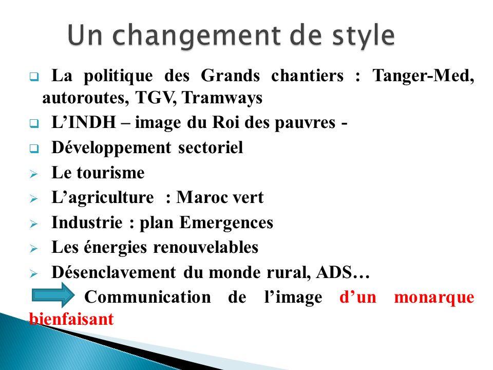 La politique des Grands chantiers : Tanger-Med, autoroutes, TGV, Tramways LINDH – image du Roi des pauvres - Développement sectoriel Le tourisme Lagri