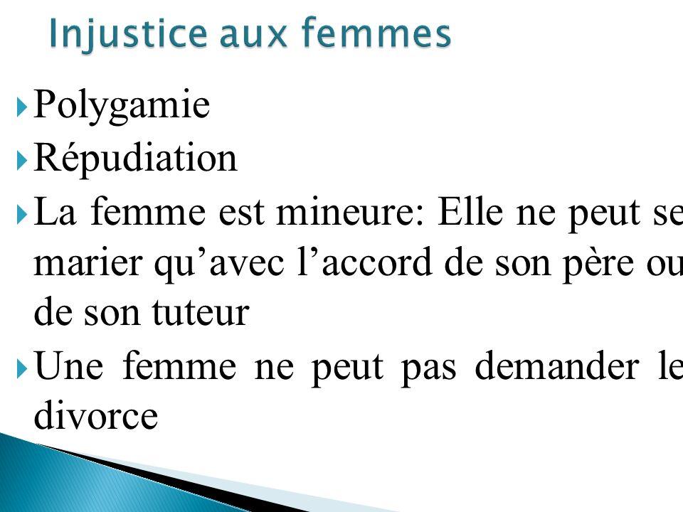 Polygamie Répudiation La femme est mineure: Elle ne peut se marier quavec laccord de son père ou de son tuteur Une femme ne peut pas demander le divor
