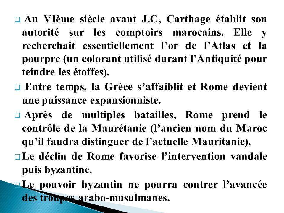 Au VIème siècle avant J.C, Carthage établit son autorité sur les comptoirs marocains. Elle y recherchait essentiellement lor de lAtlas et la pourpre (