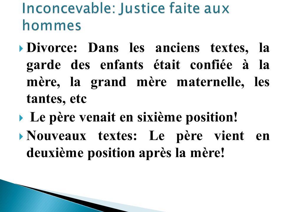 Divorce: Dans les anciens textes, la garde des enfants était confiée à la mère, la grand mère maternelle, les tantes, etc Le père venait en sixième po
