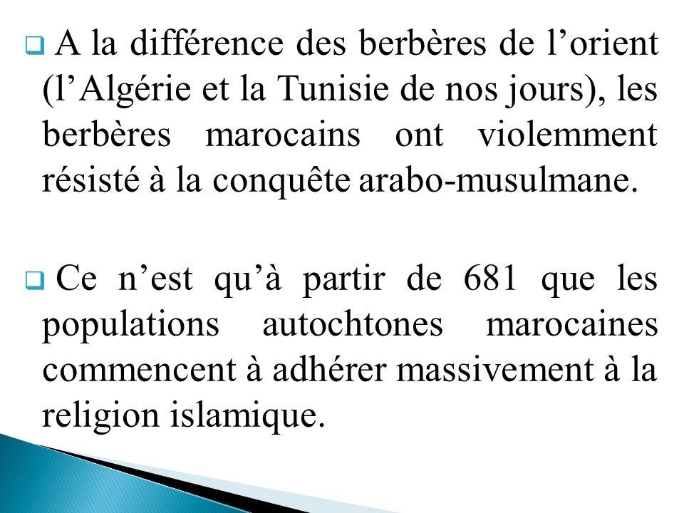 A la différence des berbères de lorient (lAlgérie et la Tunisie de nos jours), les berbères marocains ont violemment résisté à la conquête arabo-musul