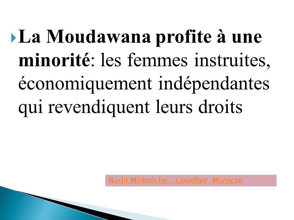 La Moudawana profite à une minorité: les femmes instruites, économiquement indépendantes qui revendiquent leurs droits Nadir Moknèche – Goodbye Marocc