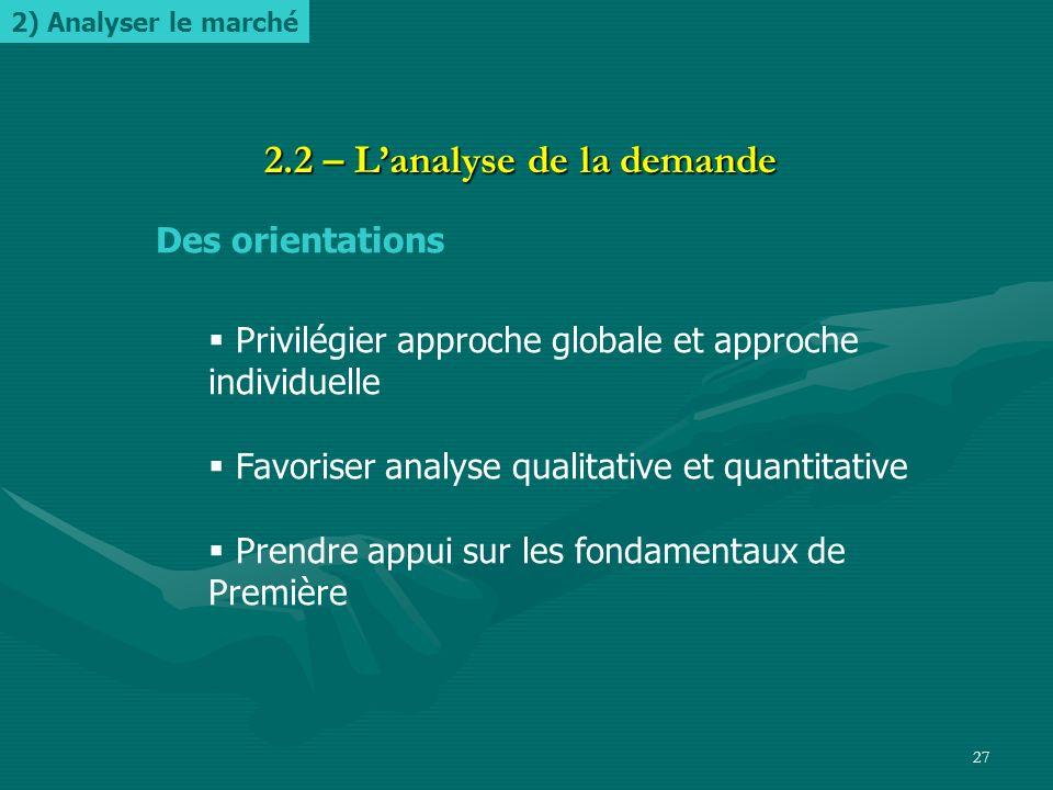 26 2.2 – Lanalyse de la demande Une notion « classique » : la demandeUne notion « classique » : la demande Une notion « à préciser » : la segmentation