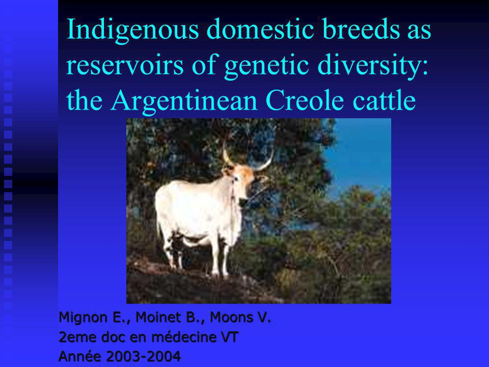 Indigenous domestic breeds as reservoirs of genetic diversity: the Argentinean Creole cattle Mignon E., Moinet B., Moons V.