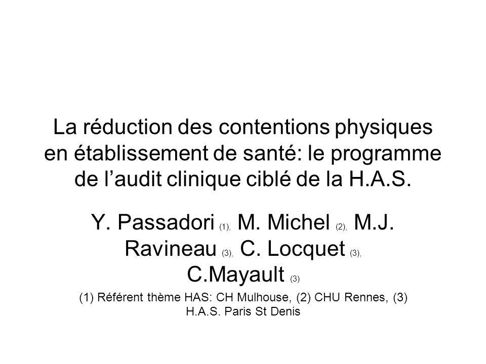 La réduction des contentions physiques en établissement de santé: le programme de laudit clinique ciblé de la H.A.S. Y. Passadori (1), M. Michel (2),