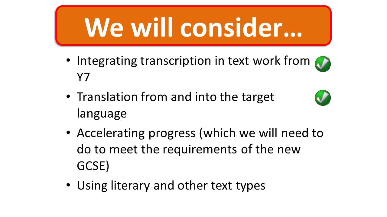 We will consider… Integrating transcription in text work from Y7 Translation from and into the target language Accelerating progress (which we will ne