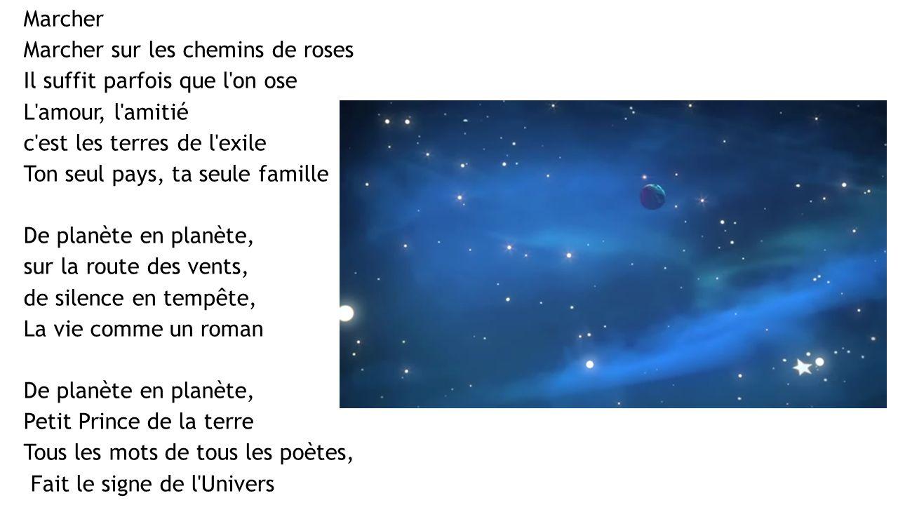 Marcher Marcher sur les chemins de roses Il suffit parfois que l'on ose L'amour, l'amitié c'est les terres de l'exile Ton seul pays, ta seule famille