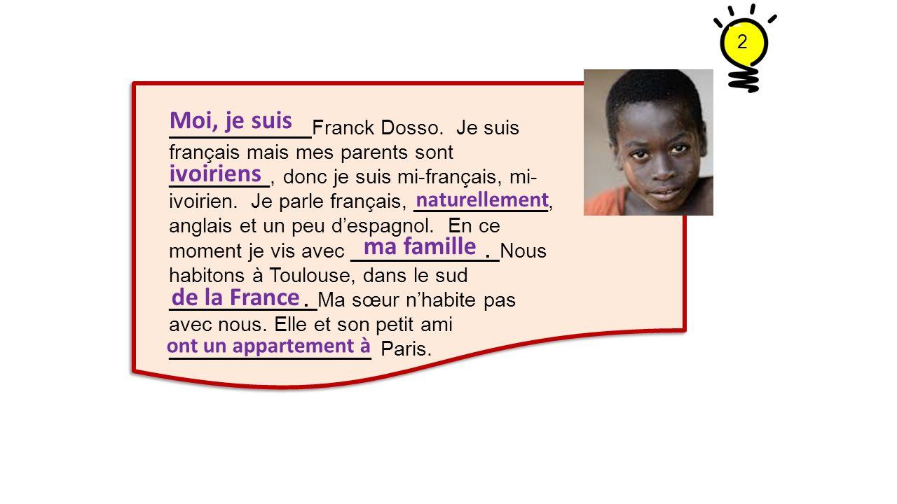 Franck Dosso. Je suis français mais mes parents sont _________, donc je suis mi-français, mi- ivoirien. Je parle français, ____________, anglais et un
