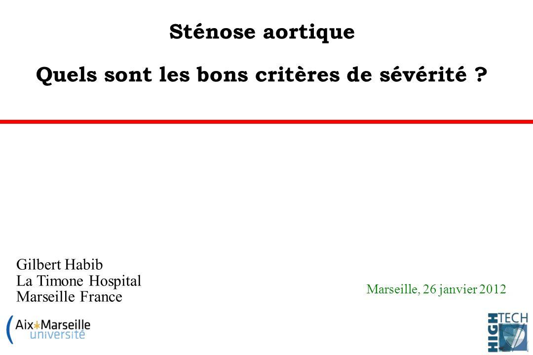Gilbert Habib La Timone Hospital Marseille France Sténose aortique Quels sont les bons critères de sévérité ? Marseille, 26 janvier 2012