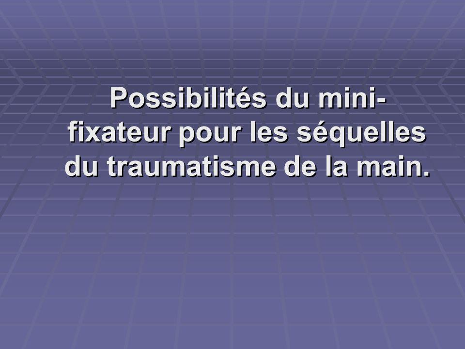 Possibilités du mini- fixateur pour les séquelles du traumatisme de la main.