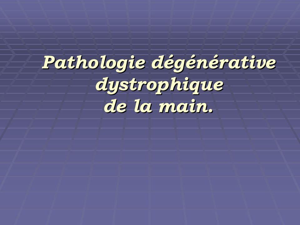 Pathologie dégénérative dystrophique de la main. Pathologie dégénérative dystrophique de la main.