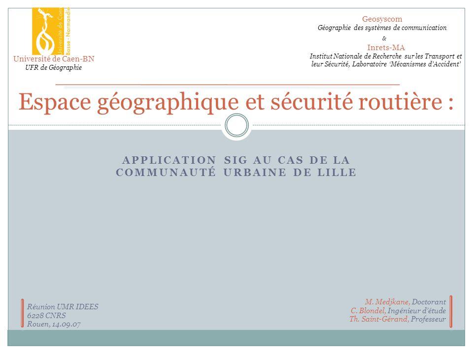 APPLICATION SIG AU CAS DE LA COMMUNAUTÉ URBAINE DE LILLE Espace géographique et sécurité routière : Geosyscom Géographie des systèmes de communication