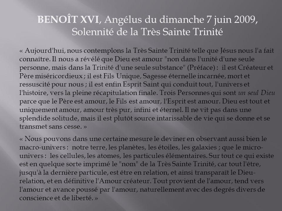 BENOÎT XVI, Angélus du dimanche 7 juin 2009, Solennité de la Très Sainte Trinité « Aujourd hui, nous contemplons la Très Sainte Trinité telle que Jésus nous l a fait connaître.