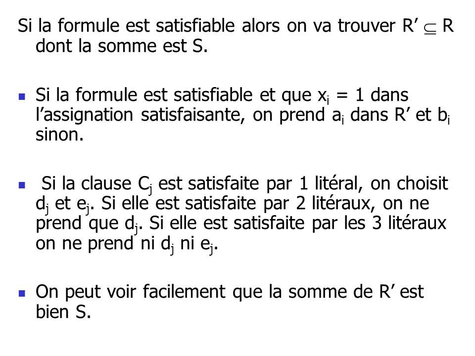 Si la formule est satisfiable alors on va trouver R R dont la somme est S. Si la formule est satisfiable et que x i = 1 dans lassignation satisfaisant