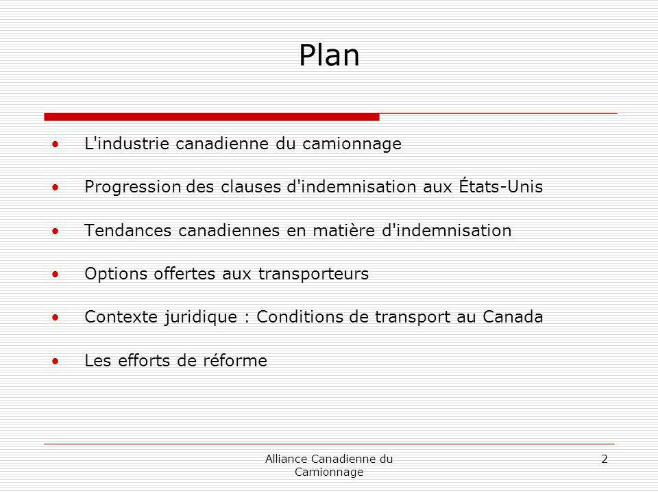 Alliance Canadienne du Camionnage 2 Plan L industrie canadienne du camionnage Progression des clauses d indemnisation aux États-Unis Tendances canadiennes en matière d indemnisation Options offertes aux transporteurs Contexte juridique : Conditions de transport au Canada Les efforts de réforme